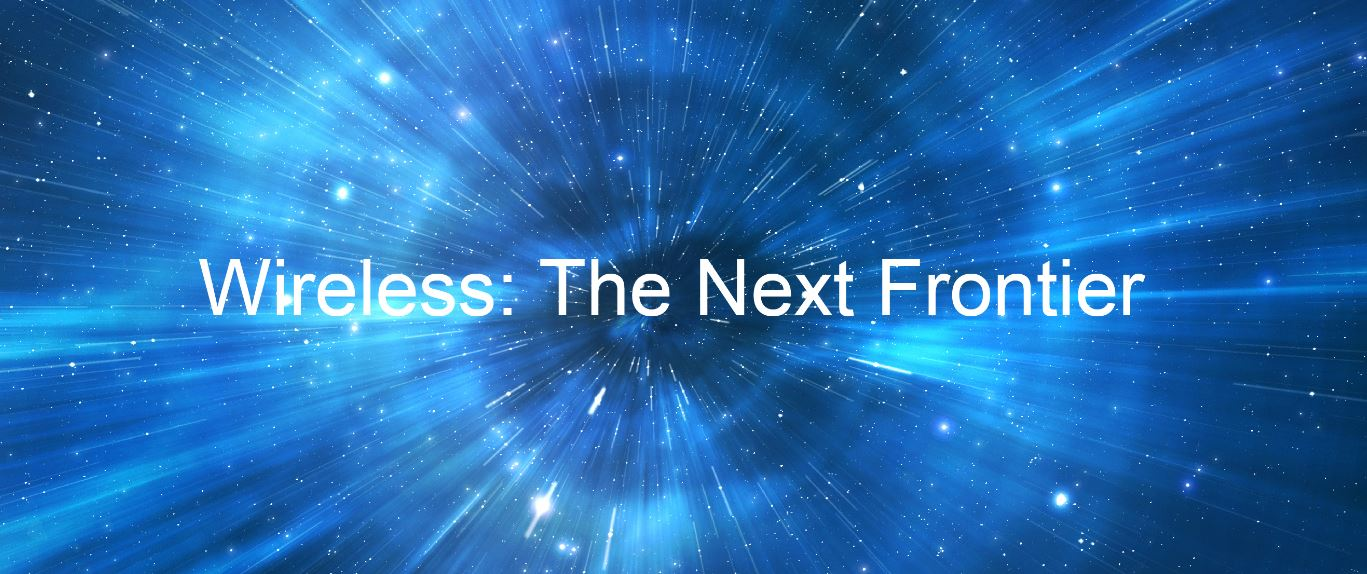 Wireless: The Next Frontier
